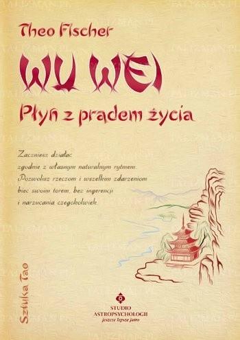Żyj lekko i płyń z prądem życia - Wu Wei